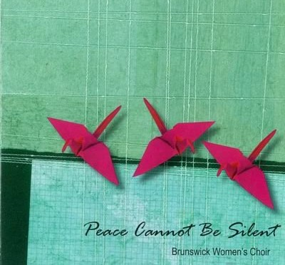 "CD cover of Brunswick Women's Choir ""Peace Cannot be Silent"""
